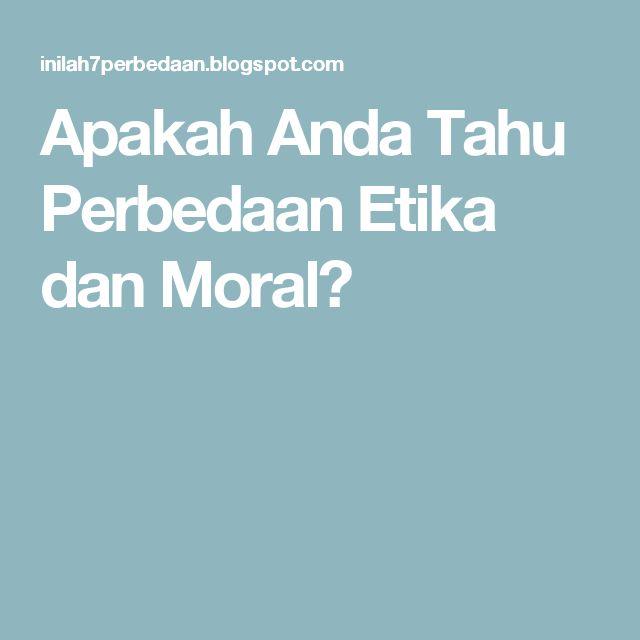 Apakah Anda Tahu Perbedaan Etika dan Moral?