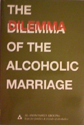 """How Can You Live With an Alcoholic Spouse?"" - Read the ""Dilemma of the Alcoholic Marriage,"" one of the best books on the topic."