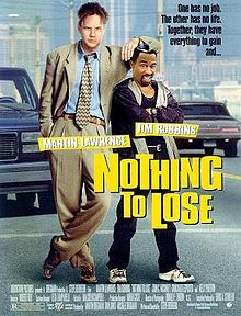 Nothing to Lose is a 1997 comedy film starring Martin Lawrence and Tim Robbins. The film was directed by Steve Oedekerk who also wrote the film and made a cameo appearance as a lip-synching security guard in the film