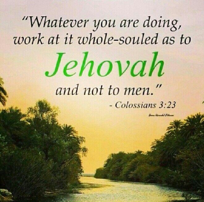 """Colossiens 3:23 """"Tout ce que vous faites, travaillez-y de toute votre âme, comme pour Jéhovah."""" NWT"""