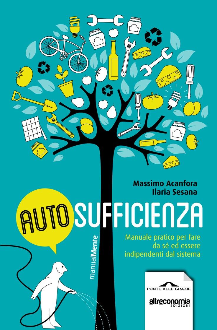 """""""Autosufficienza"""" di Massimo Acanfora  e Ilaria Sesana. Dal 28 febbraio in libreria. Ponte alle Grazie editore. La crisi del sistema economico, la precarietà del lavoro, l'incertezza del futuro oggi ci invitano a un cambiamento radicale delle nostre abitudini. L'autosufficienza, il fare a meno, il far da sé sono nuovi e vecchi modi di gestire le risorse a nostra disposizione...  http://www.gliamantideilibri.it/archives/17776"""