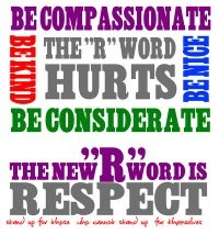 The R-Word Hurts. Don't use it. Thank you.