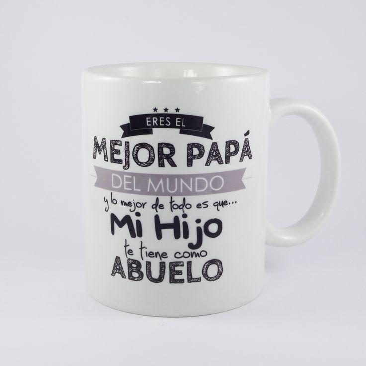 Eres el mejor papá del mundo y lo mejor de todo es que… Mi Hijo te tiene como Abuelo, taza en cerámica con mensaje positivo.