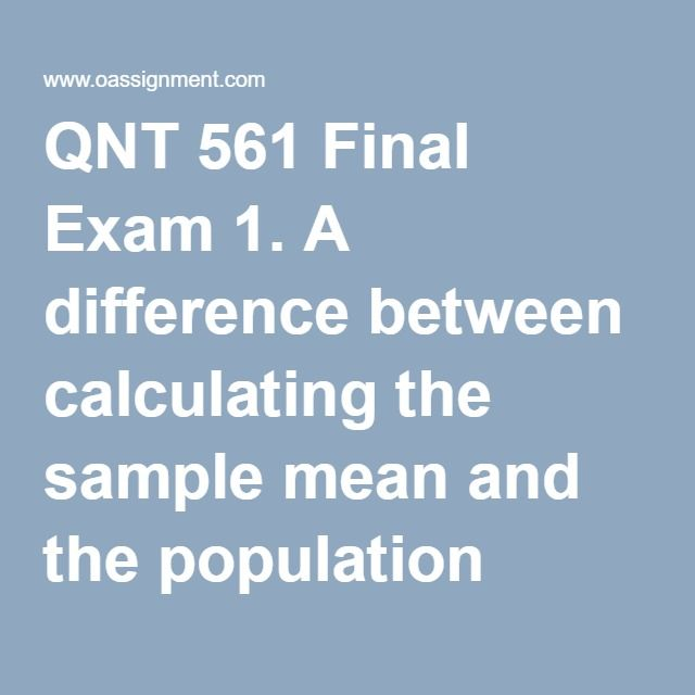 qnt 561 week 6 final exam applied business research and statistics Entire-course-week-1-6-complete 561-entire-course-applied-business-research-and-statistics-version-5  hsa 520 final exam solution.