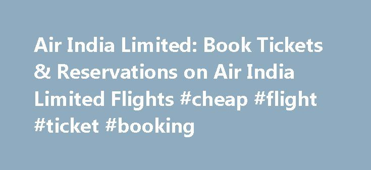 Air India Limited: Book Tickets & Reservations on Air India Limited Flights #cheap #flight #ticket #booking http://flight.remmont.com/air-india-limited-book-tickets-reservations-on-air-india-limited-flights-cheap-flight-ticket-booking-4/ Air India Limited Reservations Looking for Air India Limited Tickets Airfares? As the flag carrier for India, the government-owned Air India Airlines services the nation of India as well as... Read more >