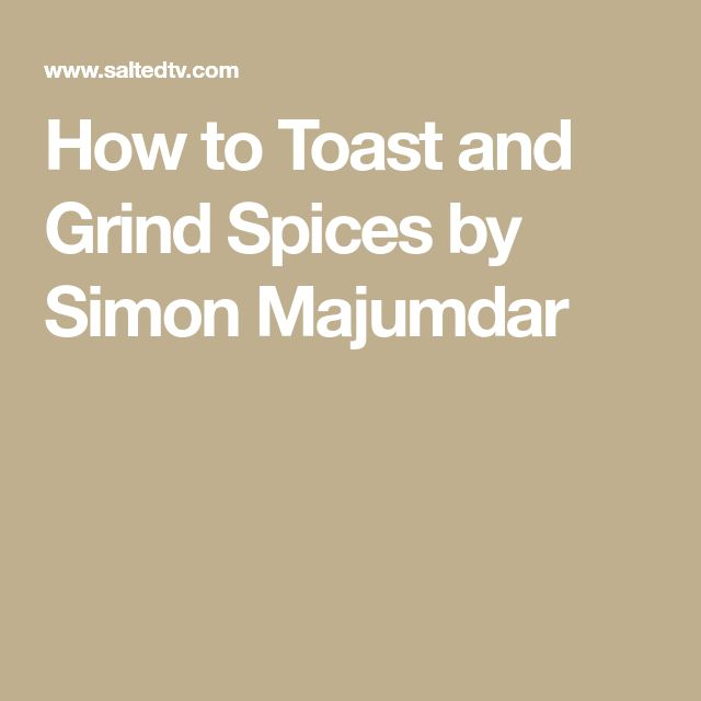 How to Toast and Grind Spices by Simon Majumdar