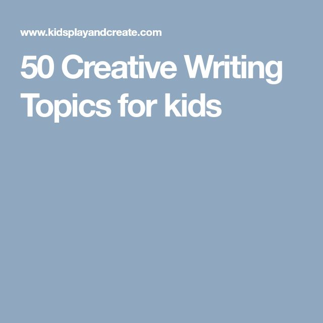 50 Creative Writing Topics for kids