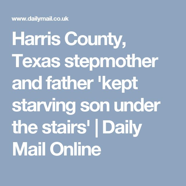 Harris County, Texas stepmother and father 'kept starving son under the stairs' | Daily Mail Online