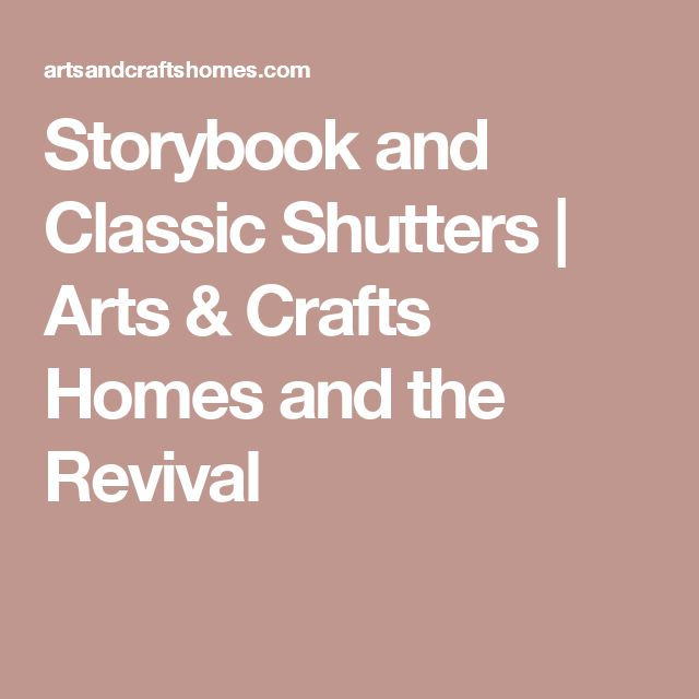Storybook and Classic Shutters | Arts & Crafts Homes and the Revival