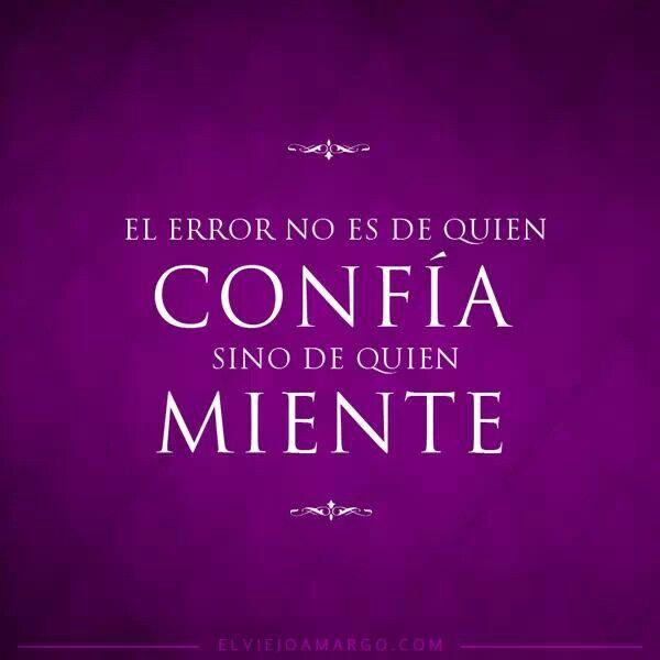 No te sientas culpable. El error no es de quien confía, sino de quien miente!