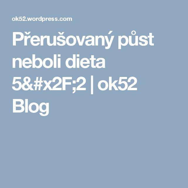 Přerušovaný půst neboli dieta 5/2 | ok52 Blog