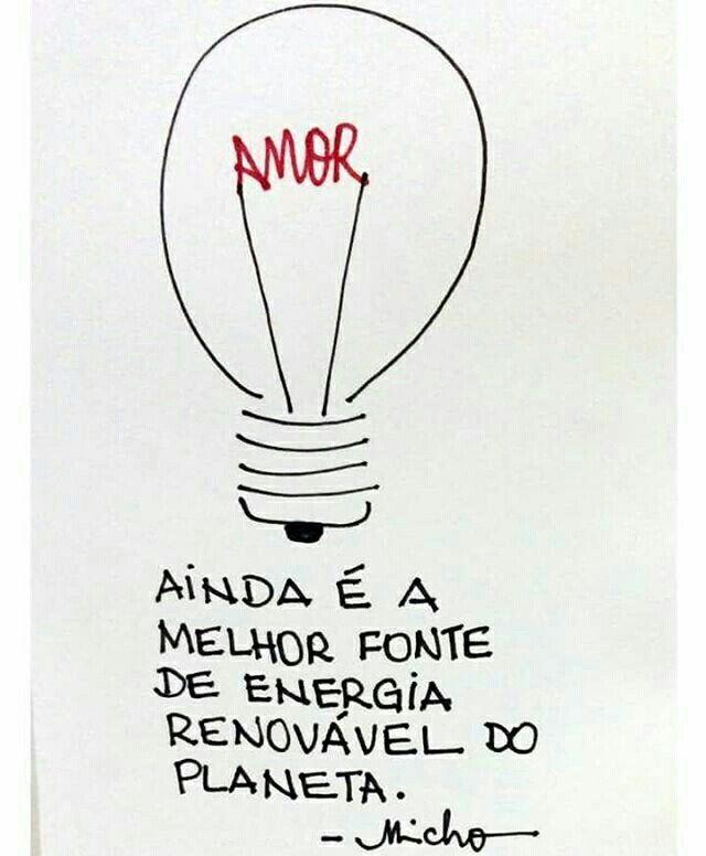 Siiiim!!! O amor é fonte de energia renovável ❤ ✌