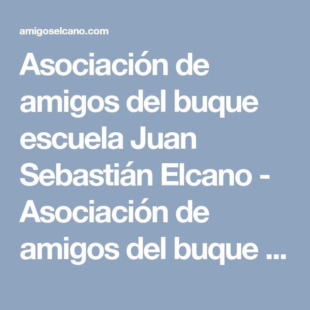 Asociación de amigos del buque escuela Juan Sebastián Elcano - Asociación de amigos del buque escuela Juan Sebastián Elcano