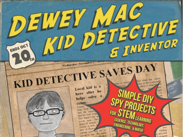 Dewey Mac, Kid Detective Book - Make DIY  STEM Spy Gadgets by Michael Carroll — Kickstarter.  Action adventure story about a kid detective. This maker uses science to build STEM (STEAM) spy gadgets  solve the crimes.You can too!