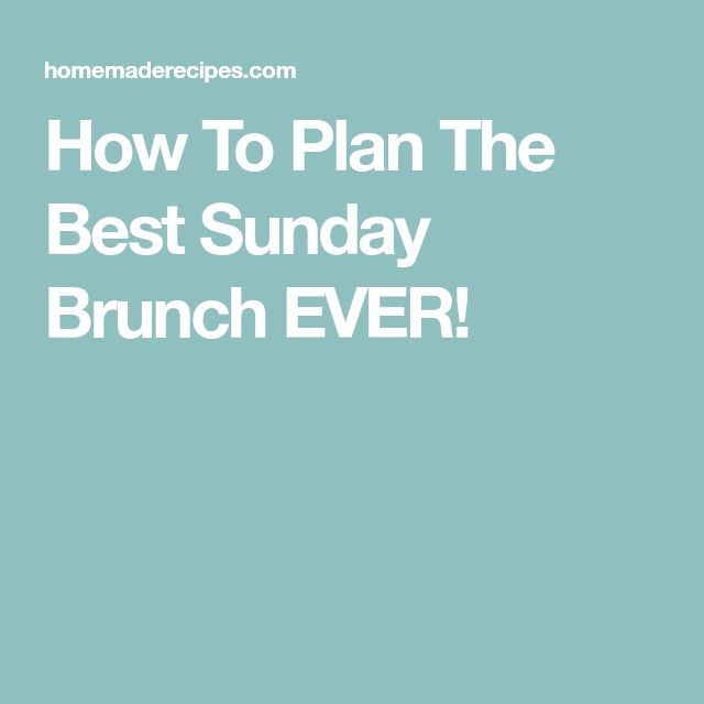 How To Plan The Best Sunday Brunch EVER!