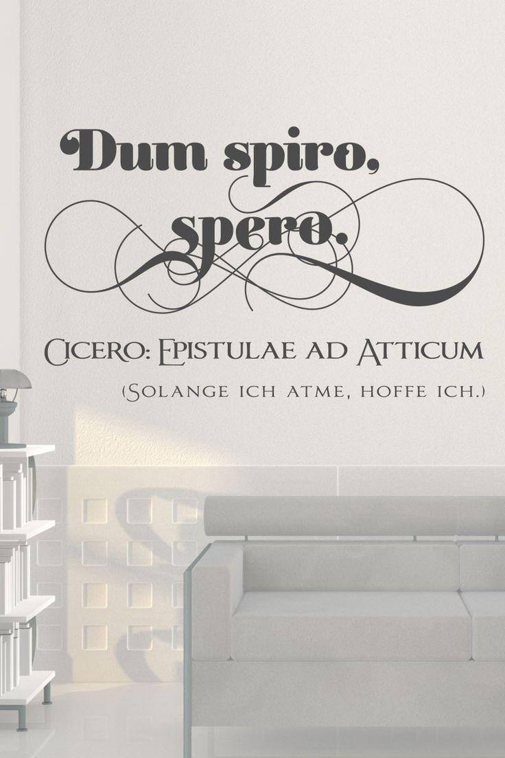 Tief Luft holen klingt im Lateinischen etwa so wie im #Wandtattoo #Dum #spiro, spero. Klingt zunächst dumm, hat aber durchaus seine Lebensnotwendigkeit.