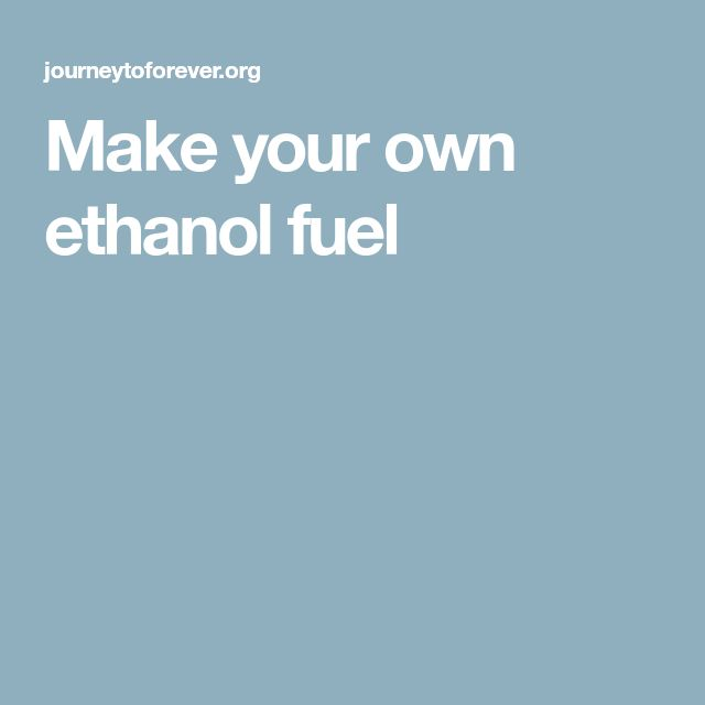 Make your own ethanol fuel