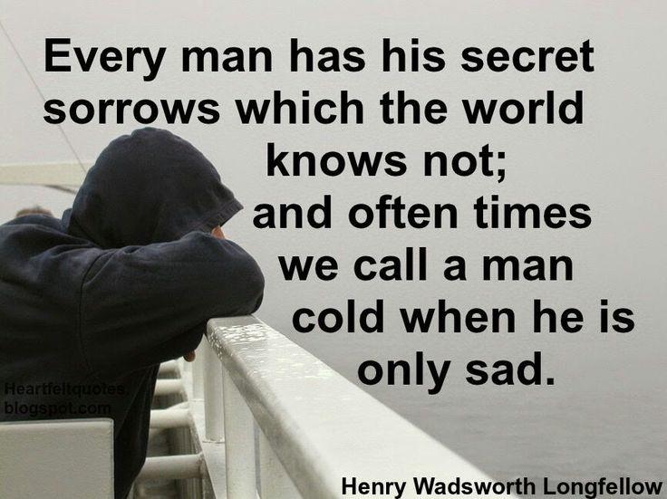 Every Man Has His Secret Sorrows .