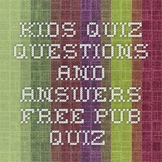 Kids quiz questions and answers - Free Pub Quiz.