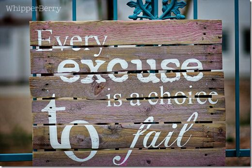 .: Diy Ideas, Noexcuses, Remember This, Weather Wood, Choice, Wood Signs, No Excuses, Old Pallets, Inspiration Quotes