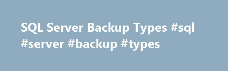 SQL Server Backup Types #sql #server #backup #types http://portland.remmont.com/sql-server-backup-types-sql-server-backup-types/  # SQL Backup and FTP SQL Server Backup Types Regular backups are required to protect your database and ensure its restoration in case of failure. Various backup types provide different protection to your database. The most popular database backup types are full backup. differential backup and transaction log backup. Before you create your own backup plan you need…