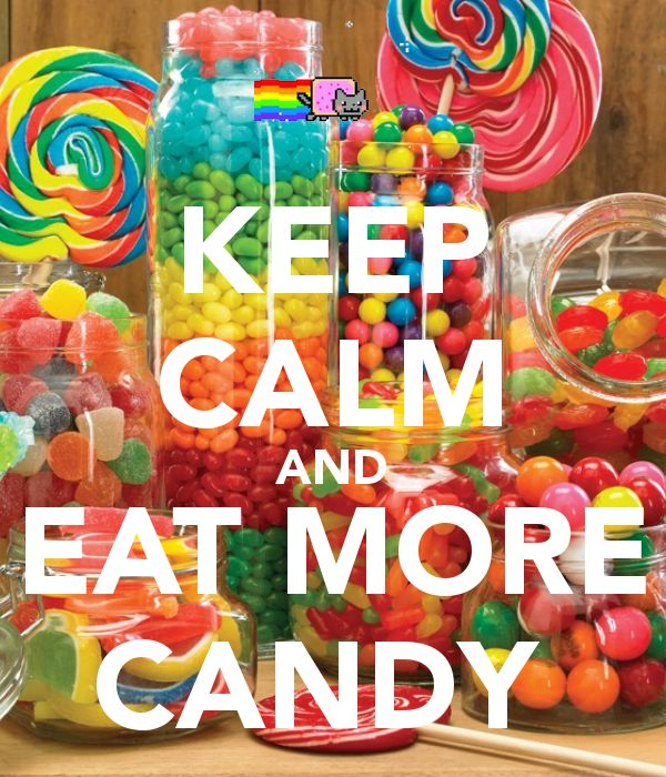KEEP CALM AND EAT MORE CANDY