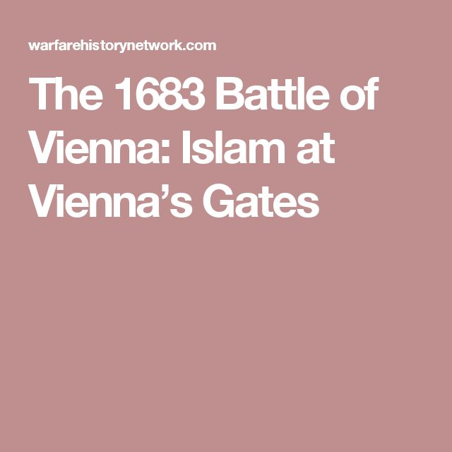 The 1683 Battle of Vienna: Islam at Vienna's Gates