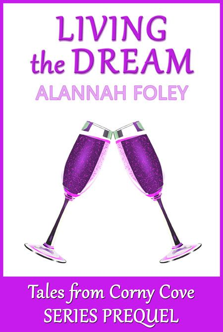LIVING THE DREAM - the Tales from Corny Cove series prequel - pick it up FREE.
