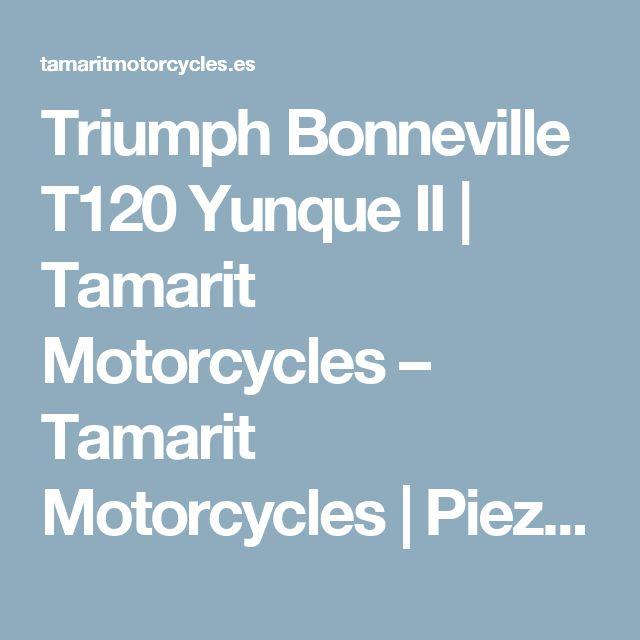Triumph Bonneville T120 Yunque II | Tamarit Motorcycles – Tamarit Motorcycles | Piezas triumph Scrambler, Bonneville y Thruxton.