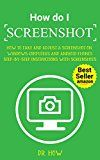 Free Kindle Book -   How do I screenshot: How to Take and Adjust a Screenshot on Windows Computers and Android Phones, Step-by-step Instructions with Screenshots