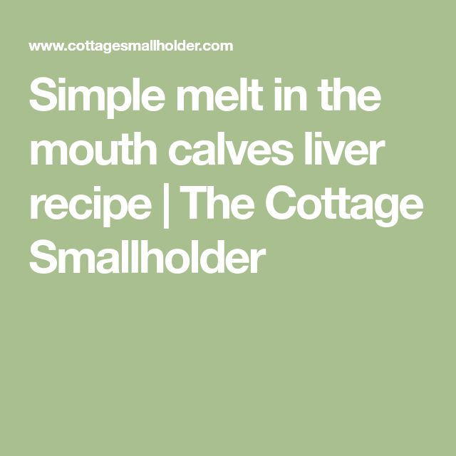 Simple melt in the mouth calves liver recipe | The Cottage Smallholder