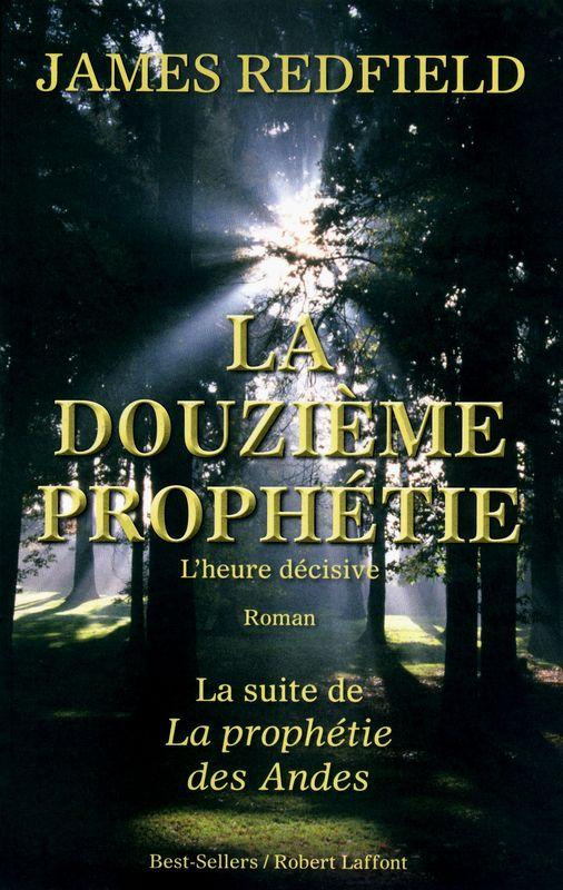 La douzième prophétie - James REDFIELD. Frisson, suspense et spiritualité : pour clore la série de La Prophétie des Andes, un thriller captivant et visionnaire, entre Scott Peck et Indiana Jones.