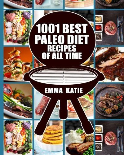 Paleo Diet: 1001 Best Paleo Diet Recipes of All Time (Paleo Diet, Paleo Diet For Beginners, Paleo Diet Cookbook, Paleo Diet Recipes, Paleo, Paleo Cookbook, Paleo Slow Cooker, Paleo Diet Meals)