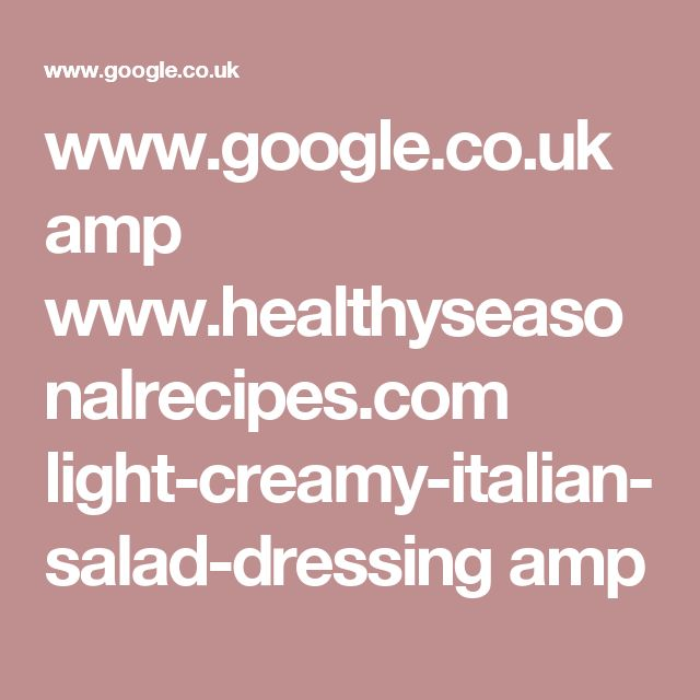 www.google.co.uk amp www.healthyseasonalrecipes.com light-creamy-italian-salad-dressing amp