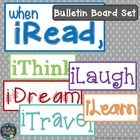 When iRead... A perfect bulletin board for your Reading area! Includes 16 things we do when we read: iLearn, iThink, iLaugh, iDream, & more! Do...