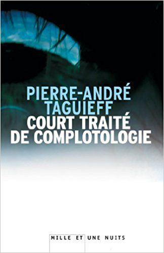 Court traité de complotologie - Pierre-André Taguieff