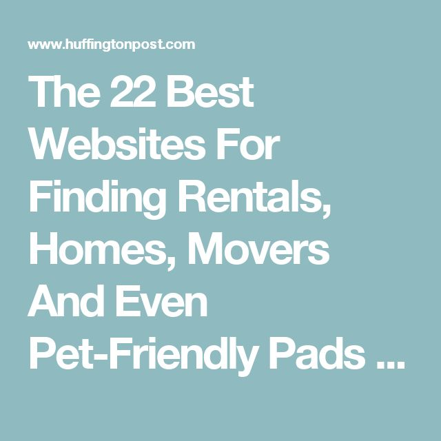 The 22 Best Websites For Finding Rentals, Homes, Movers And Even Pet-Friendly Pads | The Huffington Post