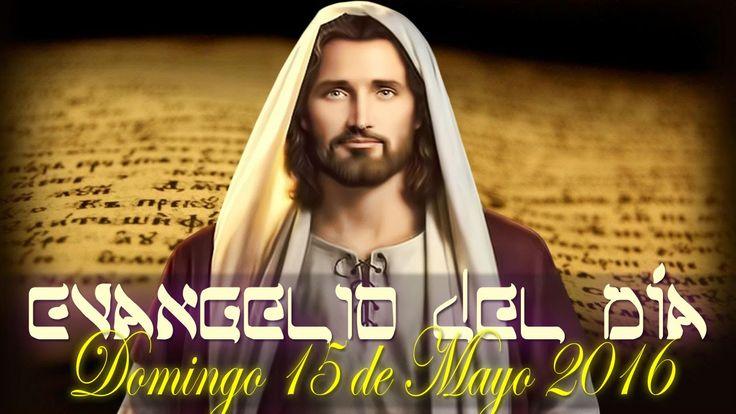 EVANGELIO DEL DIA, DOMINGO 15 DE MAYO 2016
