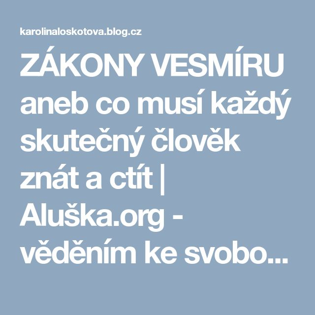 ZÁKONY VESMÍRU aneb co musí každý skutečný člověk znát a ctít | Aluška.org - věděním ke svobodě