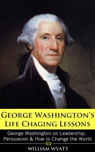 account of the life and leadership of george washington Summary 'george washington's leadership lessons' this book is rich with colorful vignettes, interesting facts and fascinating lore about george washington, the first.