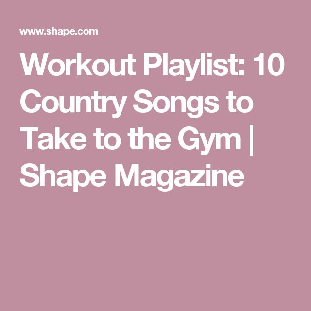 Workout Playlist: 10 Country Songs to Take to the Gym | Shape Magazine