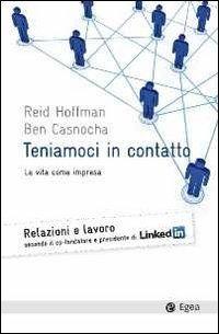 Teniamoci in contatto. La vita come impresa, Reid Hoffman, Ben Casnocha, M. Vegetti #Book #LinkedIn