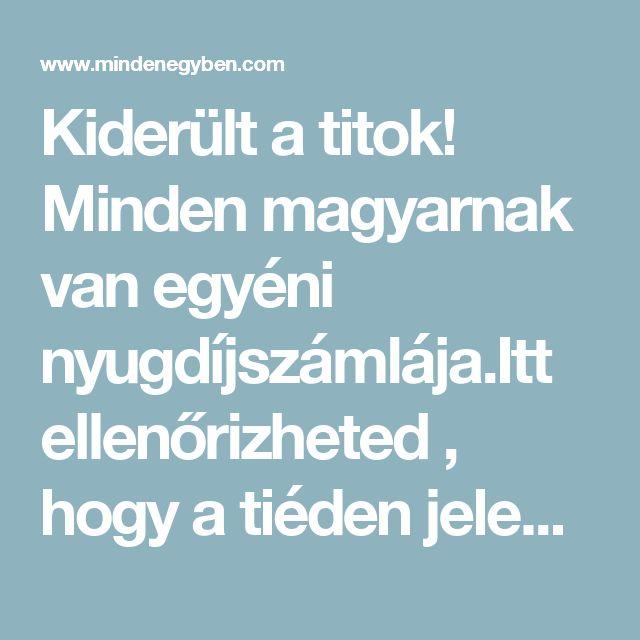 Kiderült a titok! Minden magyarnak van egyéni nyugdíjszámlája.Itt ellenőrizheted , hogy a tiéden jelenleg mennyi pénz van! Mondjuk hogyan nézheted meg ! - MindenegybenBlog