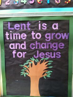 Lent bulletin board. Lent is a time to grow and change for Jesus.