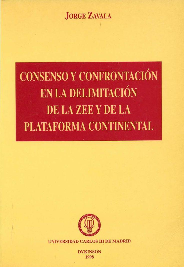 Consenso y confrontacion en la delimitacion de la ZEE y de la Plataforma Continental / Jorge Zavala. - Madrid : Universidad Carlos III : Dykinson, 1998