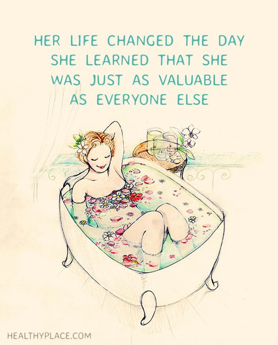 Positive Quote: Her life changed the day she learned that she was just as valuable as everyone else. www.HealthyPlace.com