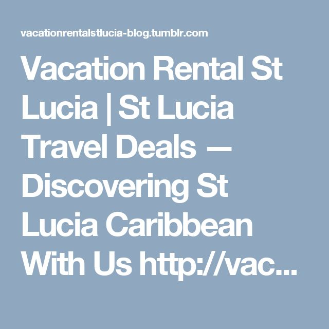 Vacation Rental St Lucia | St Lucia Travel Deals  — Discovering St Lucia Caribbean With Us  http://vacationrentalstlucia-blog.tumblr.com/post/165326437274/discovering-st-lucia-caribbean-with-us