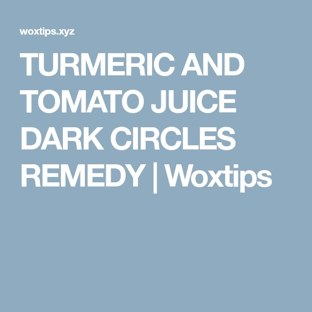 TURMERIC AND TOMATO JUICE DARK CIRCLES REMEDY   Woxtips