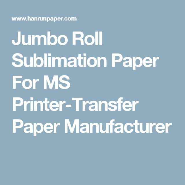 Jumbo Roll Sublimation Paper For MS Printer-Transfer Paper Manufacturer