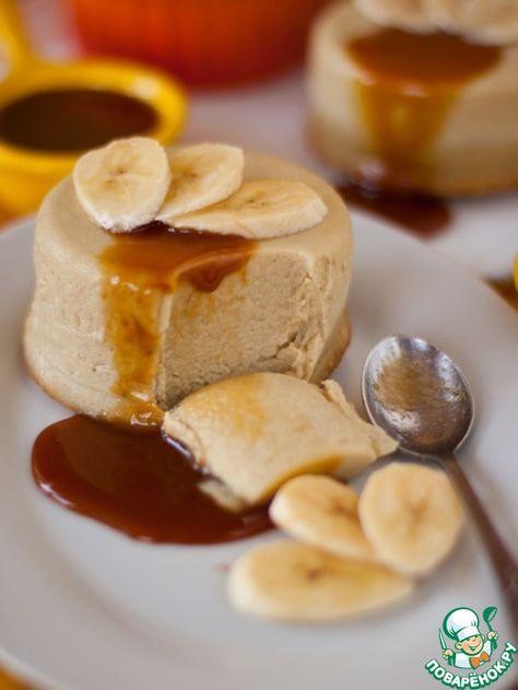 Банановый пудинг с карамельно-сливочным соусом - кулинарный рецепт